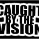 CAUGHT BY THE VISION - 08.16.15
