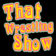 That Wrestling Show Podcast 3 8 16