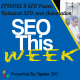 SEO This Week EP 8 - SEO Power, Technical SEO & Automation