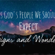As God's People We Should Expect Signs and Wonders