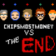 CHIPS MOST MONEY vs. THE END
