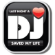 DJ Saved my life